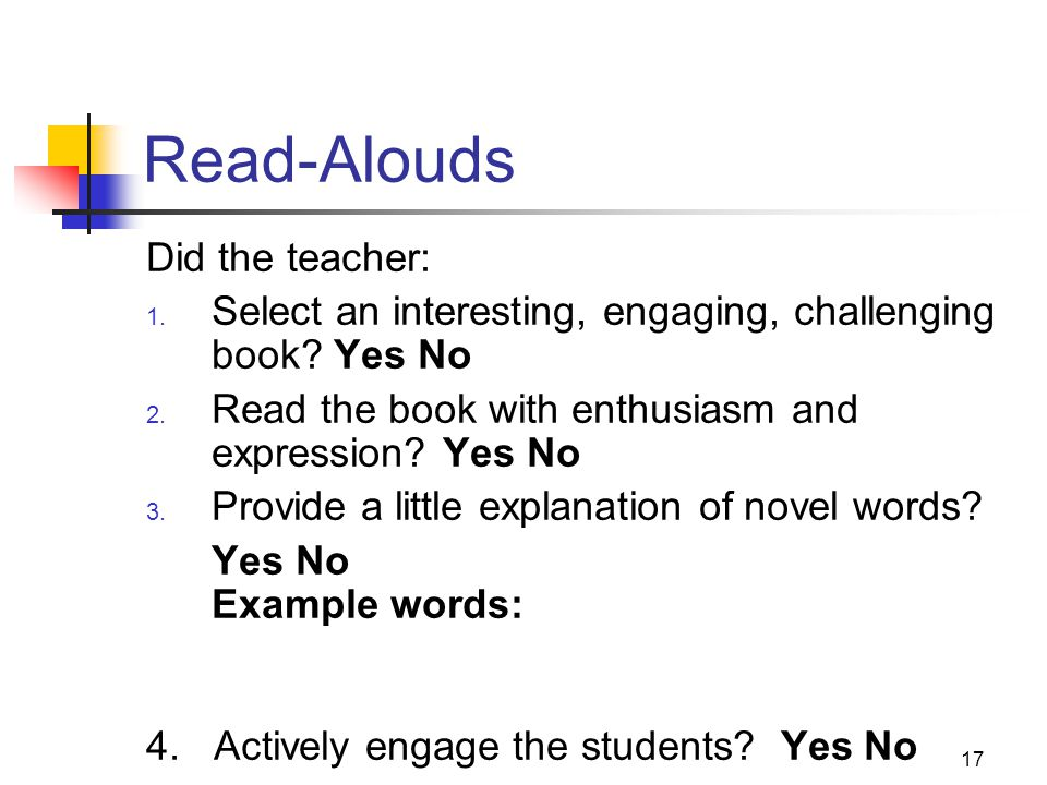 17 Read-Alouds Did the teacher: 1. Select an interesting, engaging, challenging book.