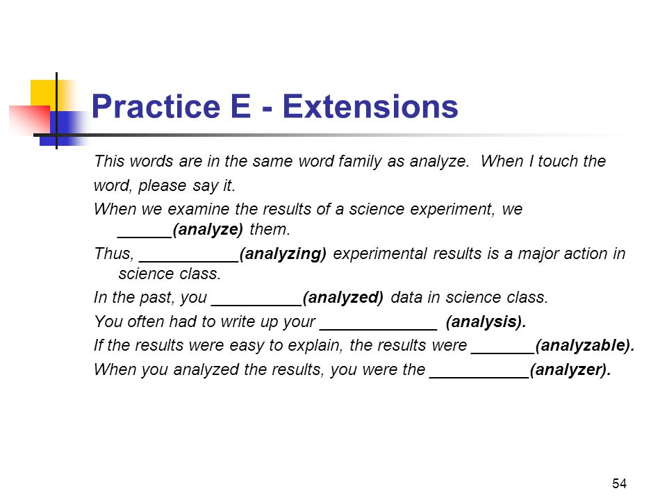 54 Practice E - Extensions This words are in the same word family as analyze.