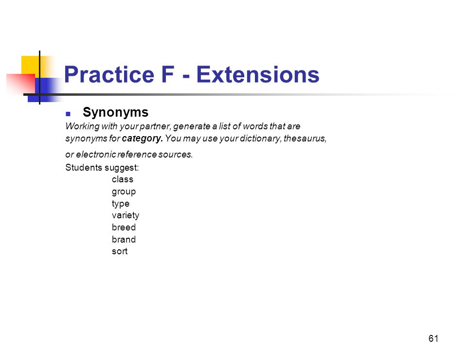 61 Practice F - Extensions Synonyms Working with your partner, generate a list of words that are synonyms for category.