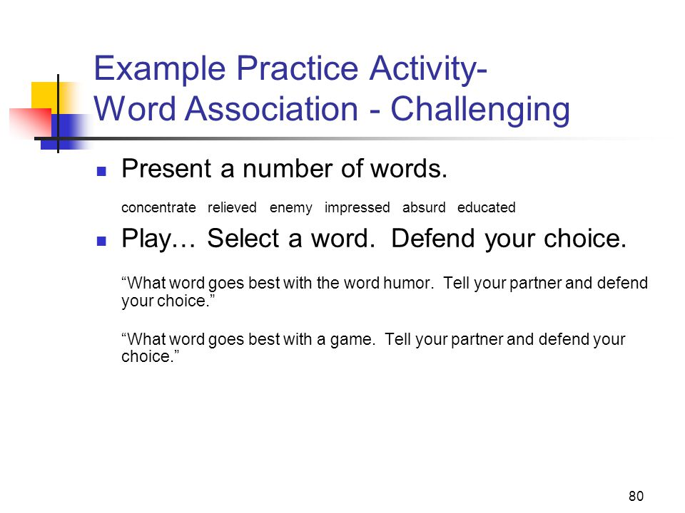 80 Example Practice Activity- Word Association - Challenging Present a number of words.