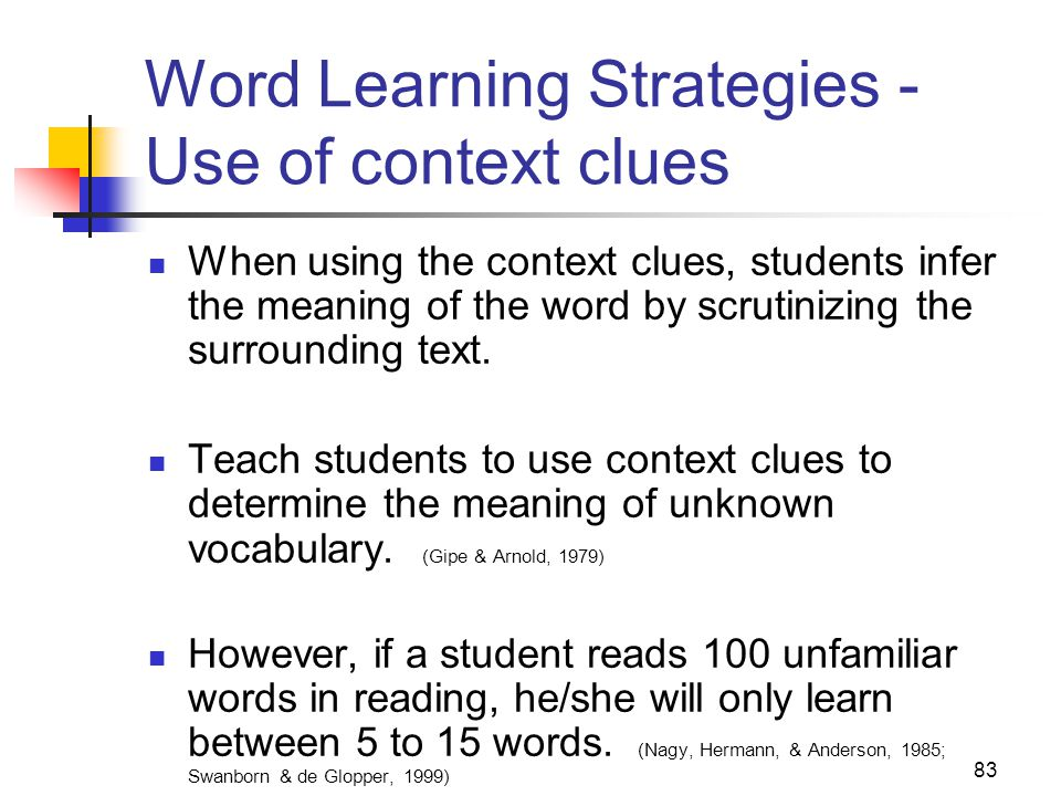 83 Word Learning Strategies - Use of context clues When using the context clues, students infer the meaning of the word by scrutinizing the surrounding text.