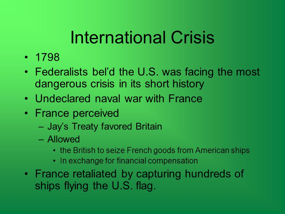 International Crisis 1798 Federalists bel'd the U.S.