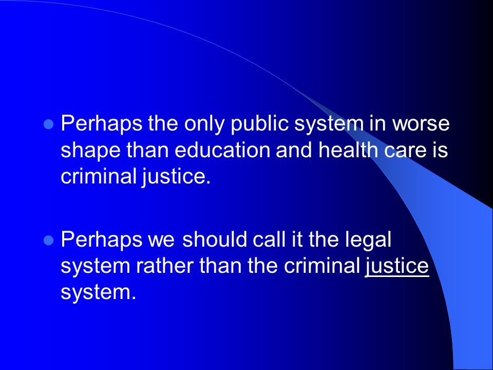 Perhaps the only public system in worse shape than education and health care is criminal justice.