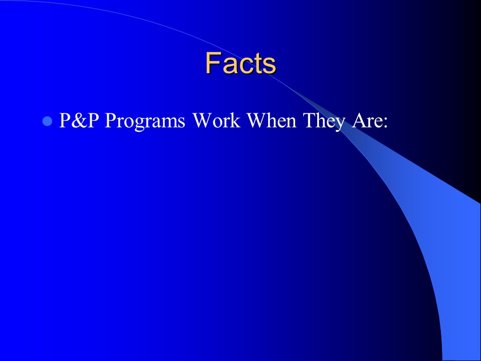 Facts P&P Programs Work When They Are: