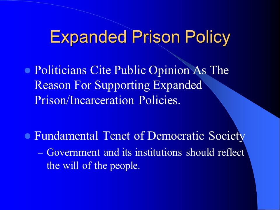 Expanded Prison Policy Politicians Cite Public Opinion As The Reason For Supporting Expanded Prison/Incarceration Policies.