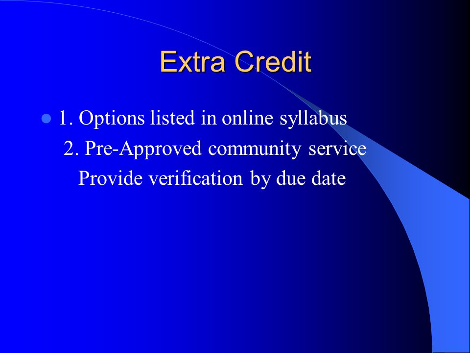 Extra Credit 1. Options listed in online syllabus 2.