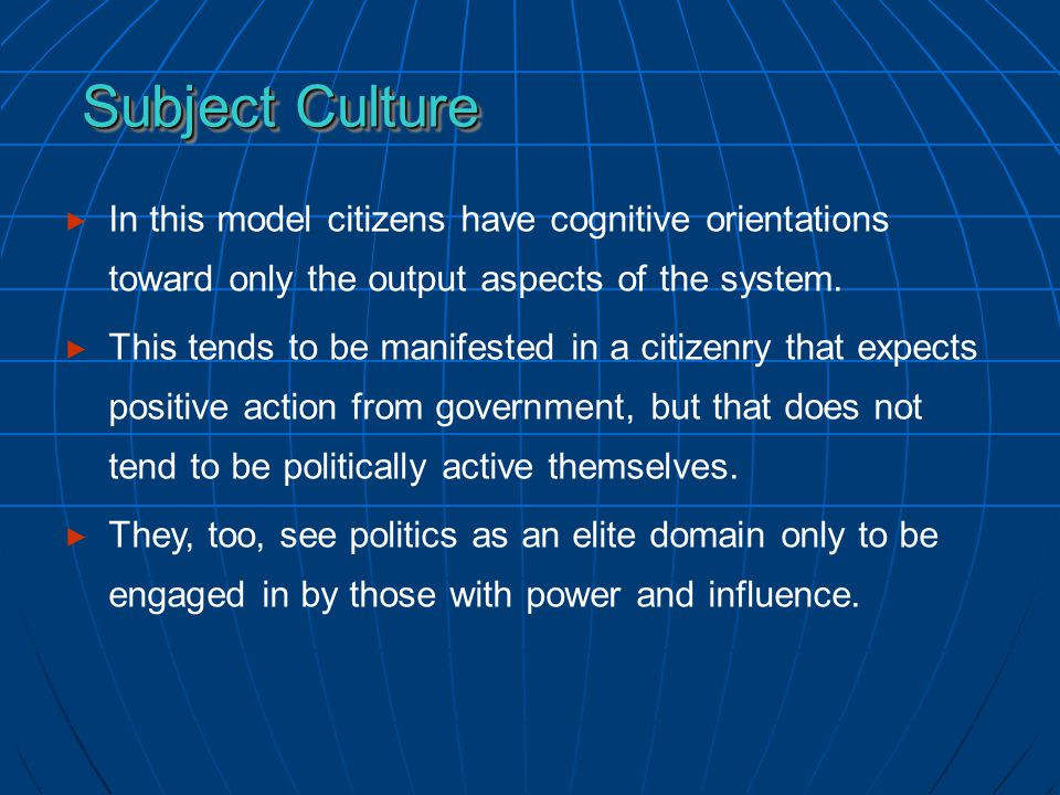 ► In this model citizens have cognitive orientations toward only the output aspects of the system.