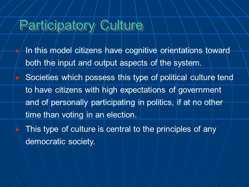 ► In this model citizens have cognitive orientations toward both the input and output aspects of the system.