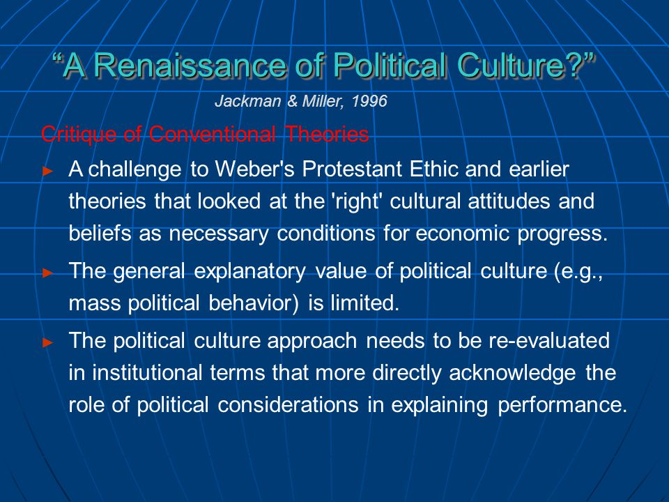 Critique of Conventional Theories ► A challenge to Weber s Protestant Ethic and earlier theories that looked at the right cultural attitudes and beliefs as necessary conditions for economic progress.