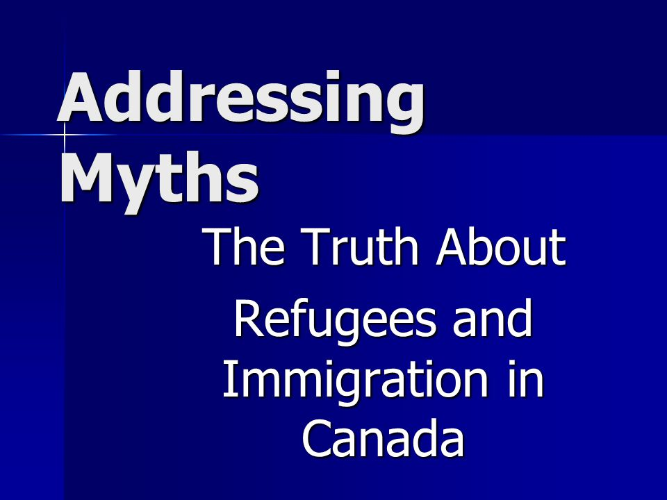 Addressing Myths The Truth About Refugees and Immigration in Canada