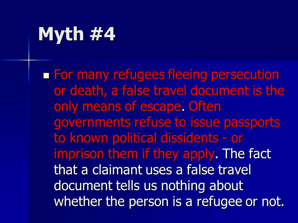 Myth #4 For many refugees fleeing persecution or death, a false travel document is the only means of escape.
