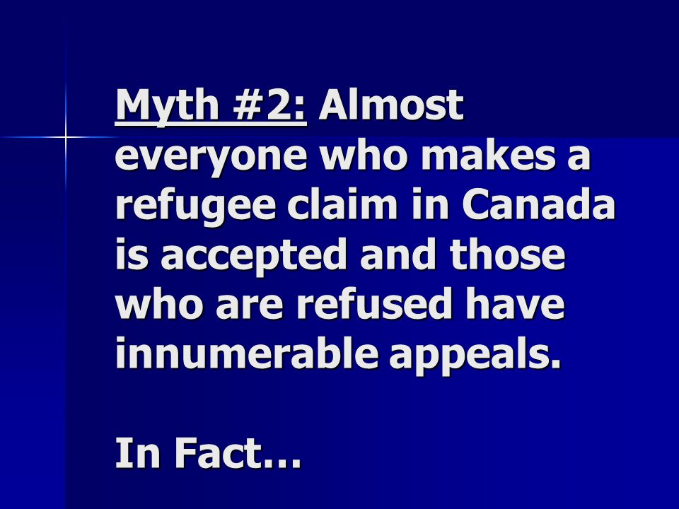 Myth #2: Almost everyone who makes a refugee claim in Canada is accepted and those who are refused have innumerable appeals.