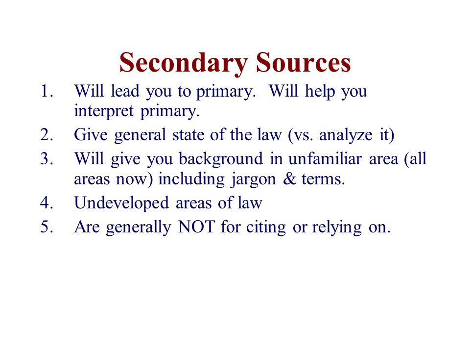 Secondary Sources 1.Will lead you to primary. Will help you interpret primary.