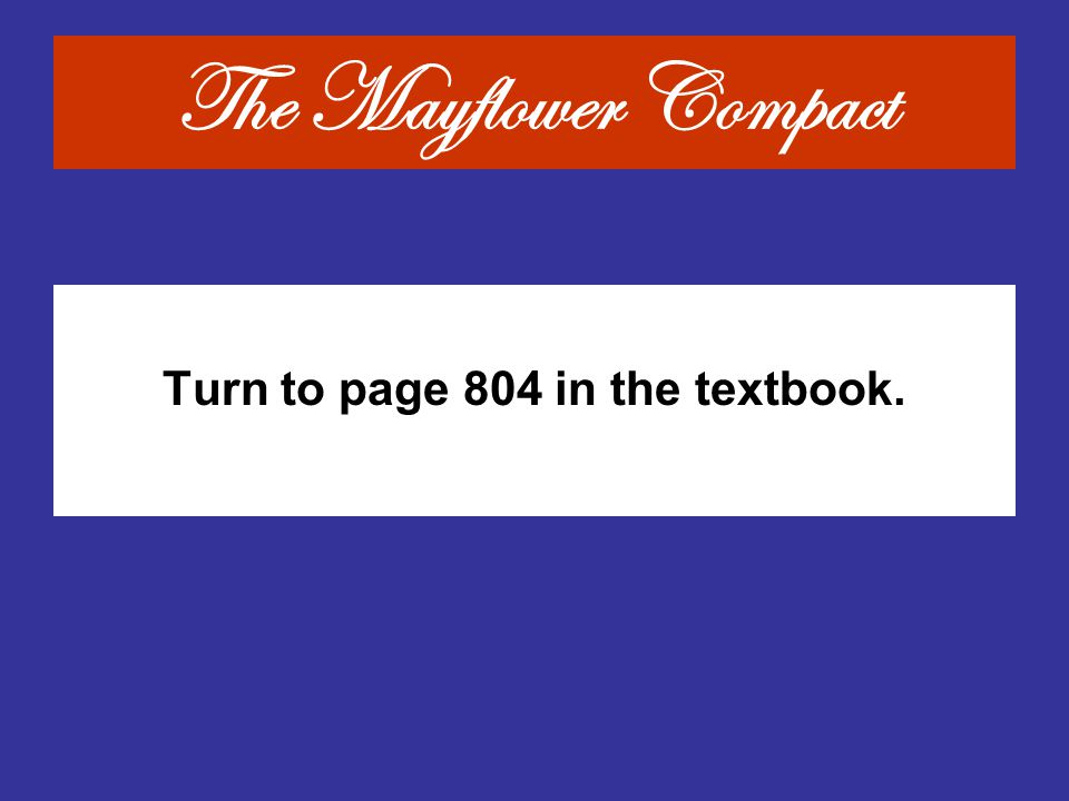 The Mayflower Compact Turn to page 804 in the textbook.