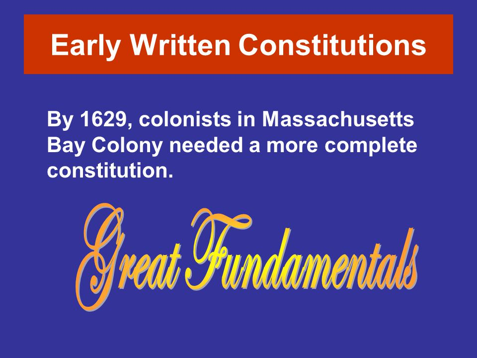 By 1629, colonists in Massachusetts Bay Colony needed a more complete constitution.