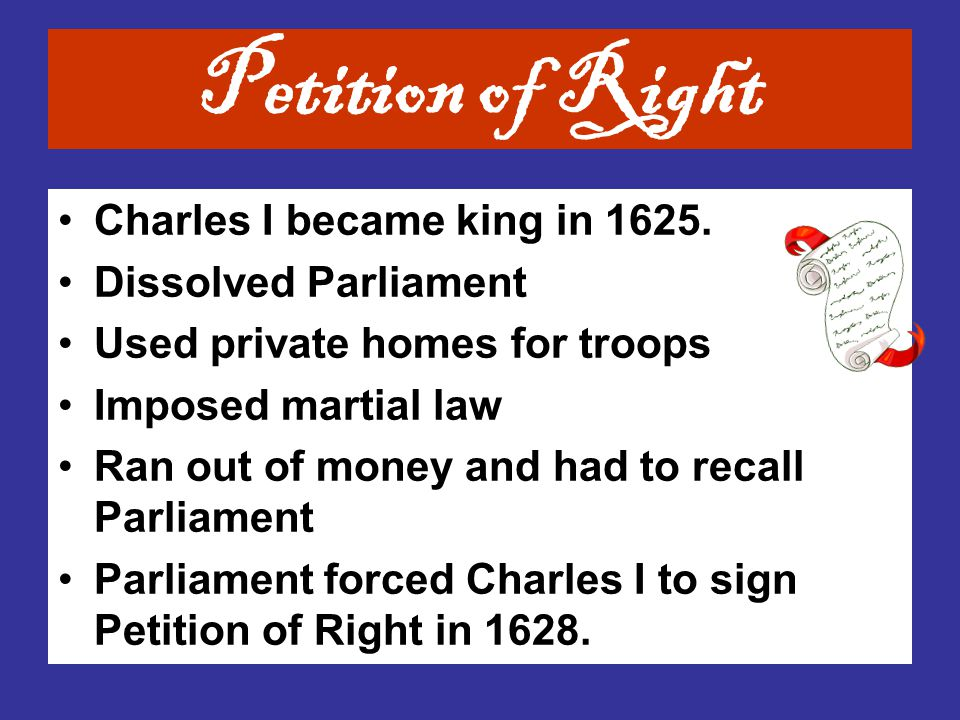 Petition of Right Charles I became king in 1625.