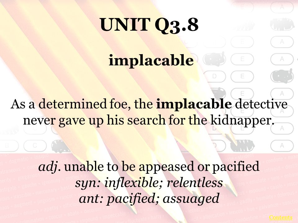 UNIT Q3.8 As a determined foe, the implacable detective never gave up his search for the kidnapper.