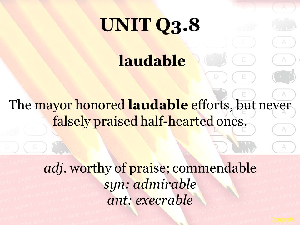 UNIT Q3.8 The mayor honored laudable efforts, but never falsely praised half-hearted ones.