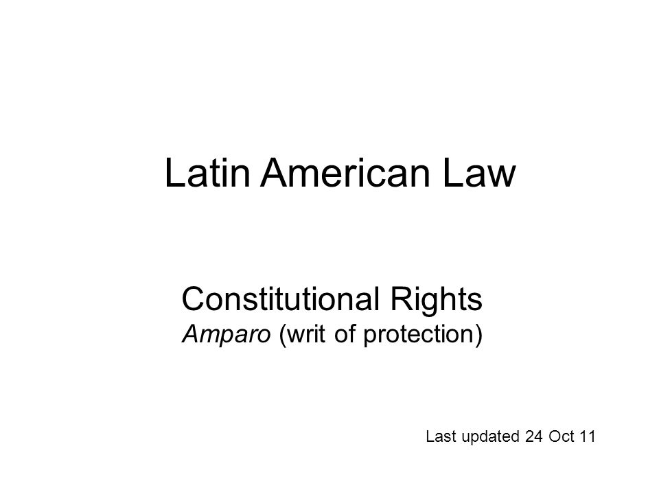 Constitutional Rights Amparo (writ of protection) Last updated 24 Oct 11 Latin American Law