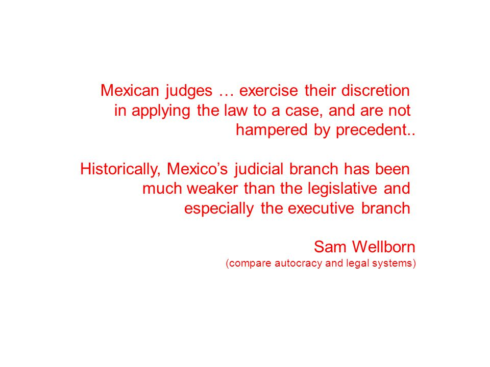 Mexican judges … exercise their discretion in applying the law to a case, and are not hampered by precedent..