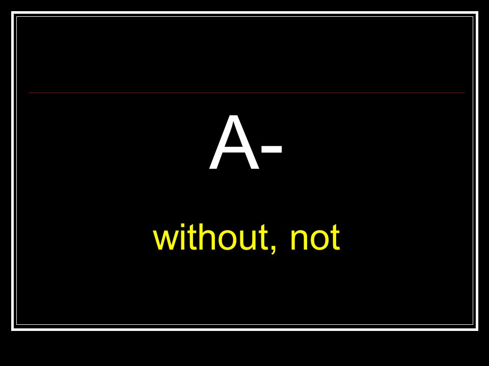 A- without, not