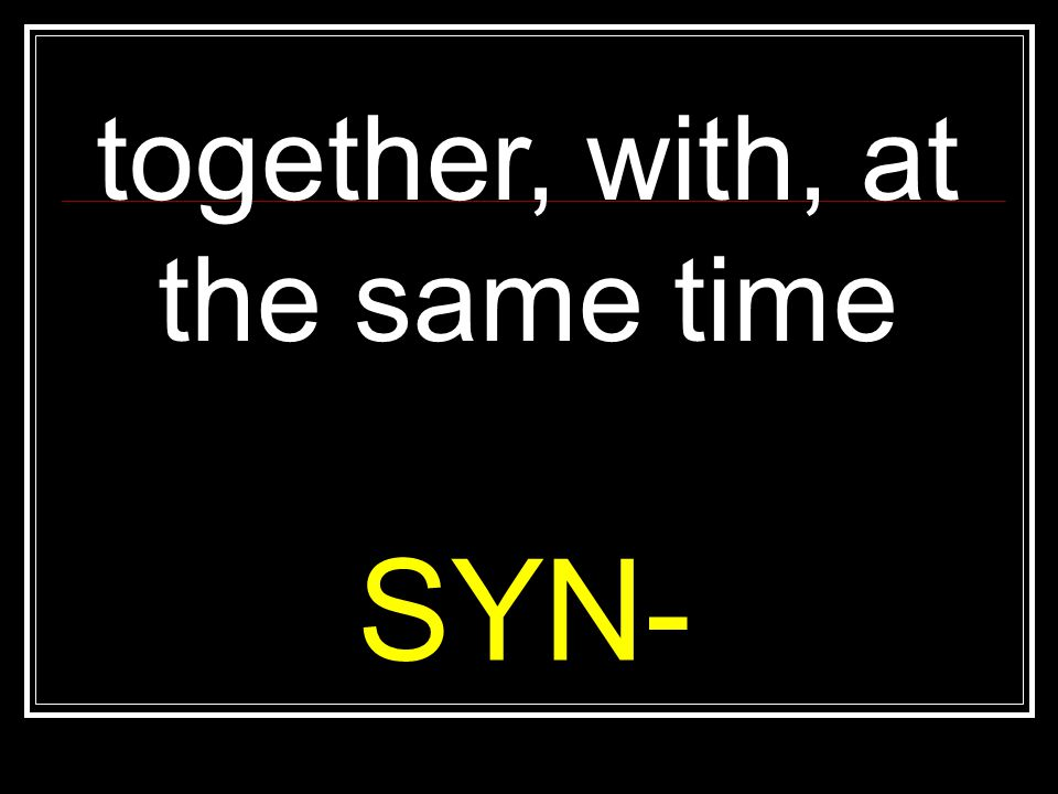 together, with, at the same time SYN-
