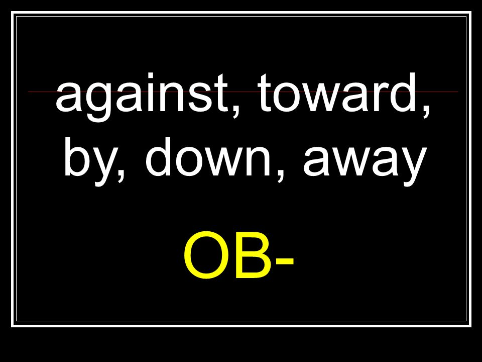 against, toward, by, down, away OB-