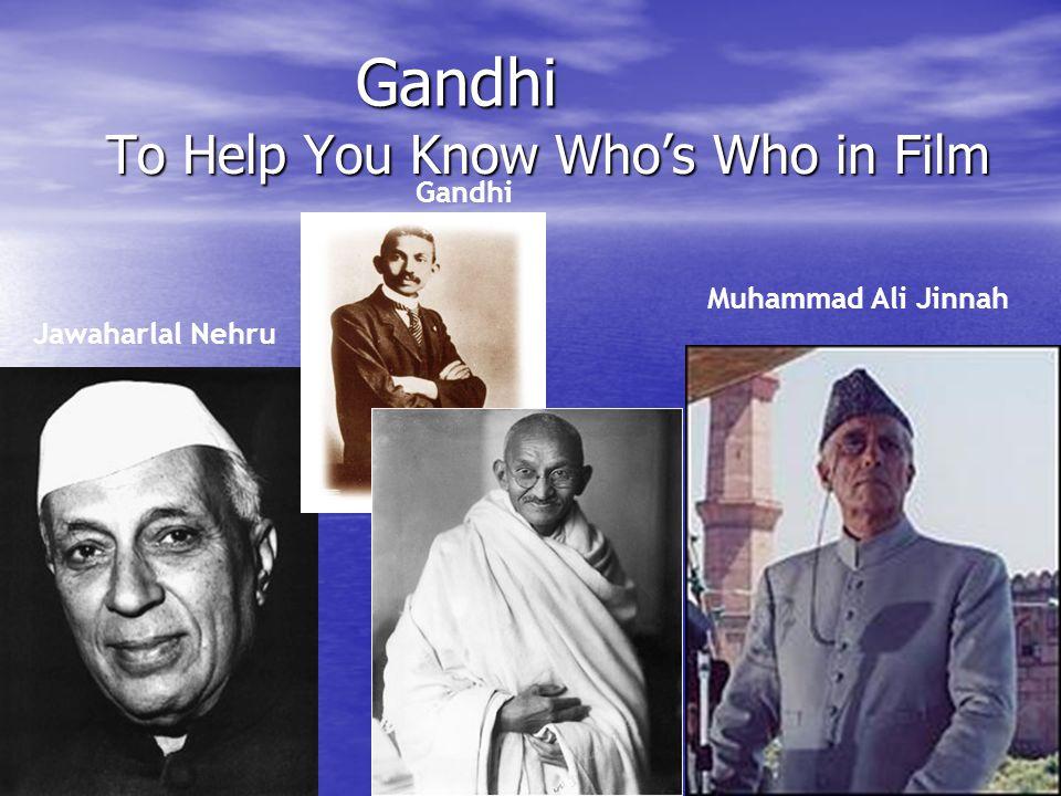 Gandhi To Help You Know Who's Who in Film Muhammad Ali Jinnah Jawaharlal Nehru Gandhi