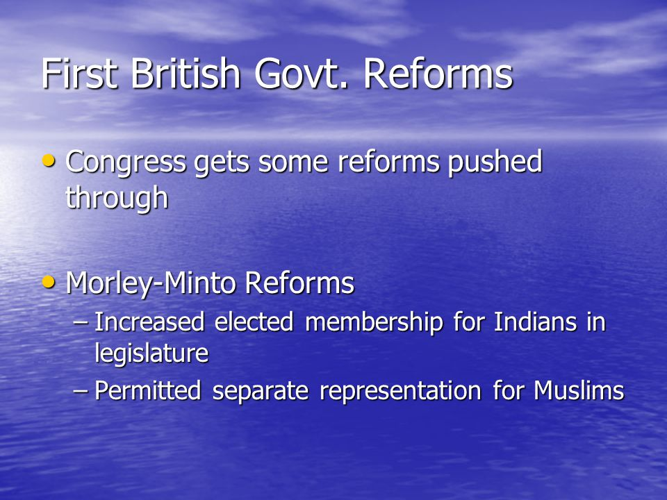 First British Govt. Reforms Congress gets some reforms pushed through Congress gets some reforms pushed through Morley-Minto Reforms Morley-Minto Refo