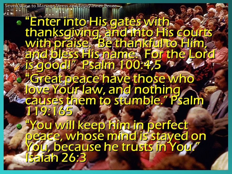 Enter into His gates with thanksgiving, and into His courts with praise.