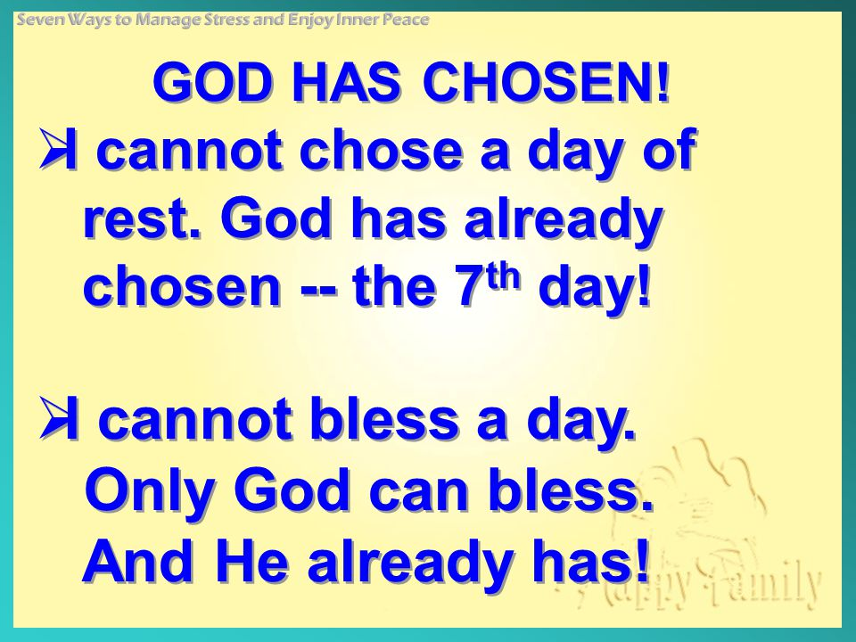 GOD HAS CHOSEN.  I cannot chose a day of rest. God has already chosen -- the 7 th day.