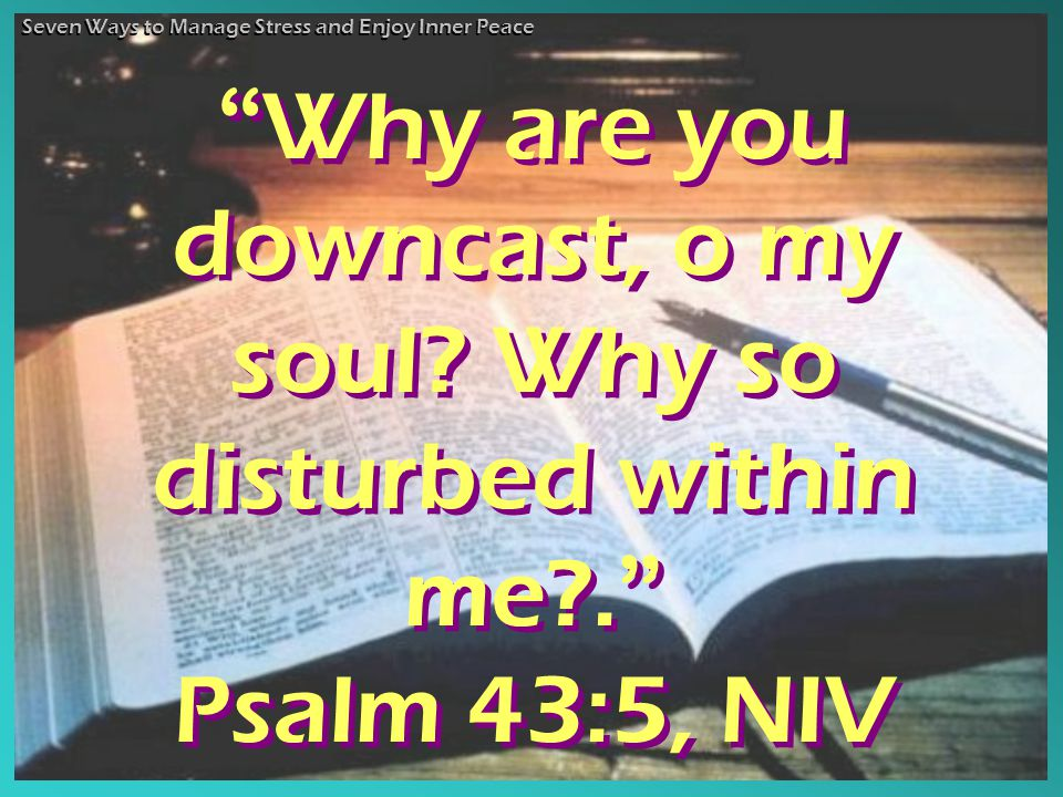 Why are you downcast, o my soul. Why so disturbed within me?.