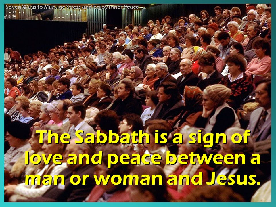 The Sabbath is a sign of love and peace between a man or woman and Jesus.