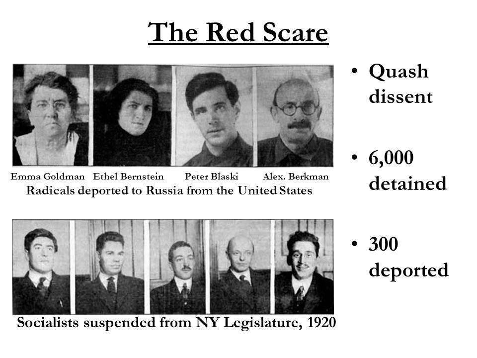 The Red Scare Quash dissent 6,000 detained 300 deported Emma Goldman Ethel Bernstein Peter Blaski Alex. Berkman Radicals deported to Russia from the U