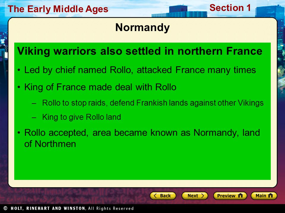 The Early Middle Ages Section 1 Normandy Viking warriors also settled in northern France Led by chief named Rollo, attacked France many times King of