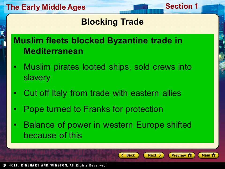 The Early Middle Ages Section 1 Blocking Trade Muslim fleets blocked Byzantine trade in Mediterranean Muslim pirates looted ships, sold crews into sla