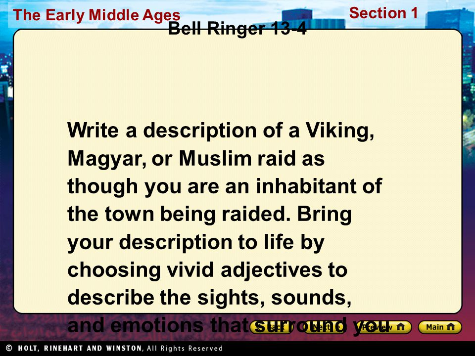 The Early Middle Ages Section 1 Bell Ringer 13-4 Write a description of a Viking, Magyar, or Muslim raid as though you are an inhabitant of the town b
