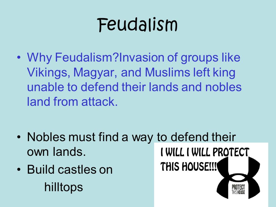 Feudalism Why Feudalism?Invasion of groups like Vikings, Magyar, and Muslims left king unable to defend their lands and nobles land from attack. Noble