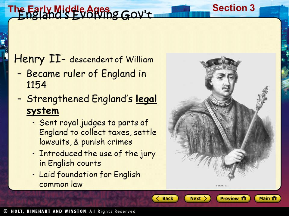 The Early Middle Ages Section 3 England's Evolving Gov't Henry II- descendent of William –Became ruler of England in 1154 –Strengthened England's lega