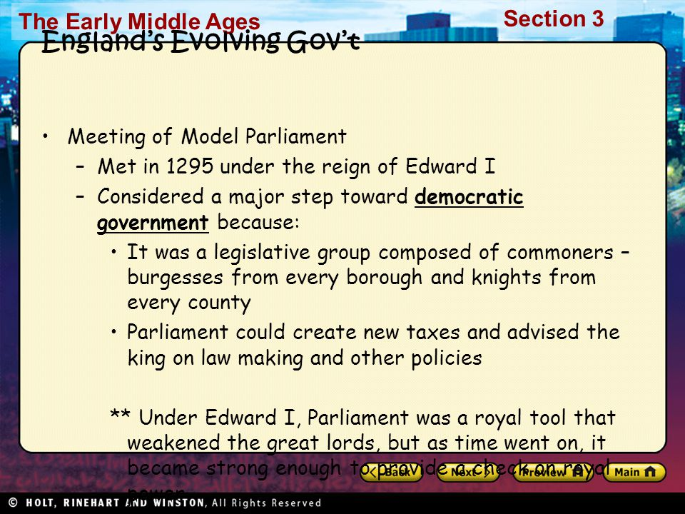 The Early Middle Ages Section 3 England's Evolving Gov't Meeting of Model Parliament –Met in 1295 under the reign of Edward I –Considered a major step