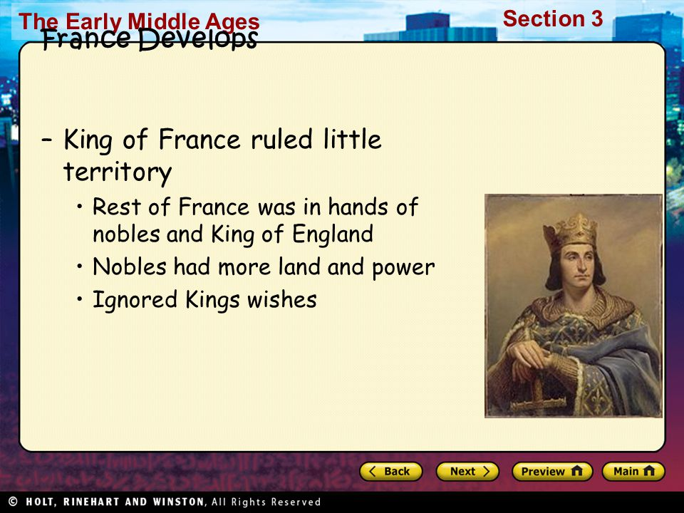 The Early Middle Ages Section 3 France Develops –King of France ruled little territory Rest of France was in hands of nobles and King of England Noble
