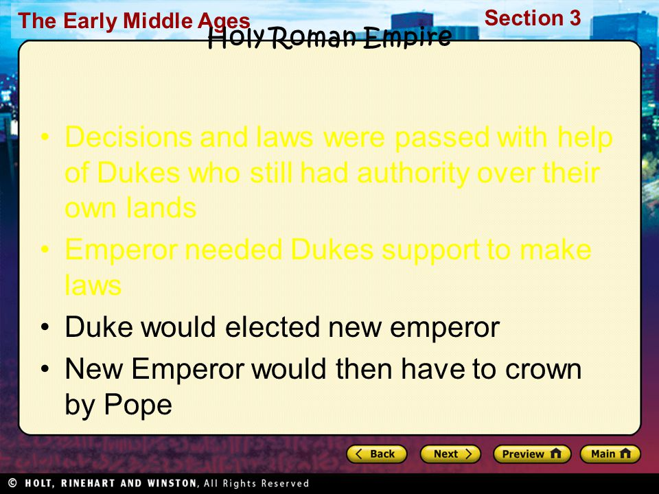 The Early Middle Ages Section 3 Holy Roman Empire Decisions and laws were passed with help of Dukes who still had authority over their own lands Emper