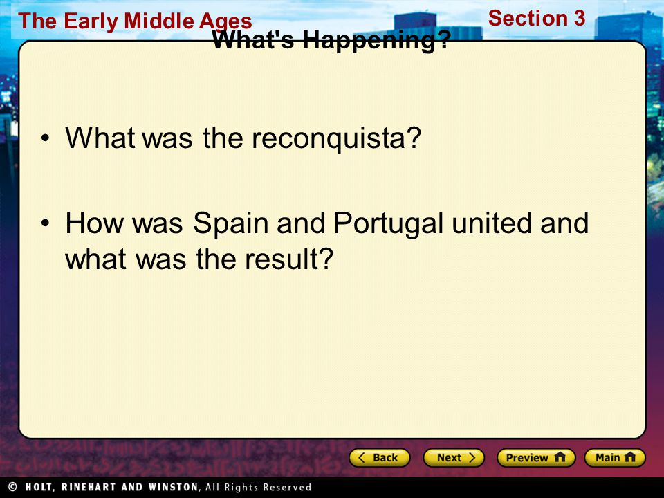 The Early Middle Ages Section 3 What's Happening? What was the reconquista? How was Spain and Portugal united and what was the result?