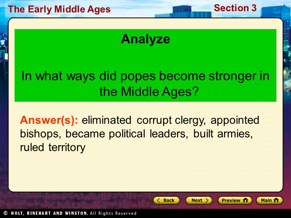 The Early Middle Ages Section 3 Analyze In what ways did popes become stronger in the Middle Ages? Answer(s): eliminated corrupt clergy, appointed bis