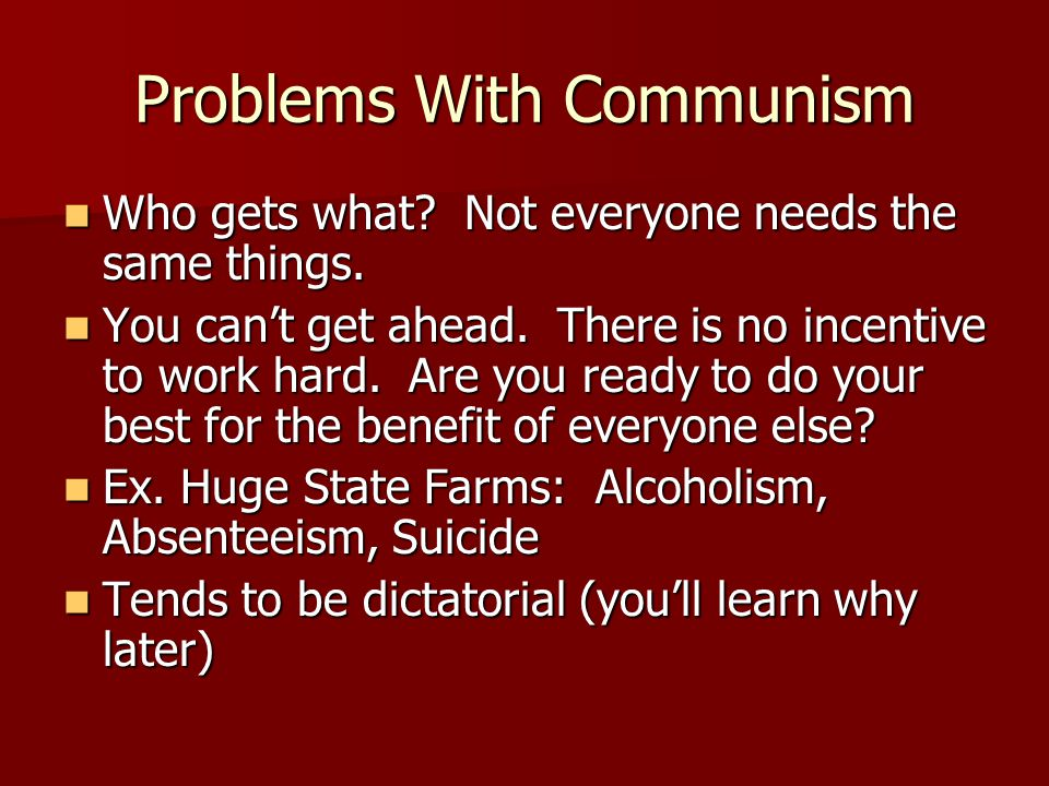 Problems With Communism Who gets what. Not everyone needs the same things.