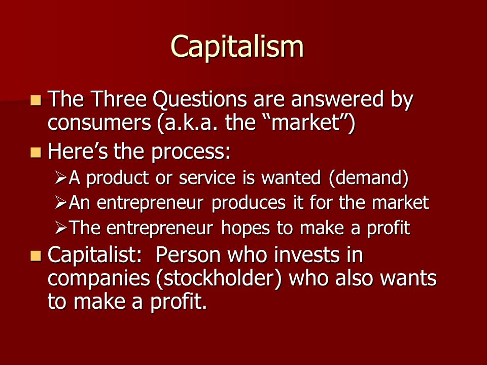 Capitalism The Three Questions are answered by consumers (a.k.a.