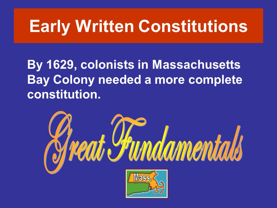 By 1629, colonists in Massachusetts Bay Colony needed a more complete constitution. Early Written Constitutions