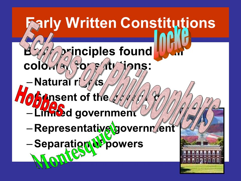 Basic principles found in all colonial constitutions: –Natural rights –Consent of the governed –Limited government –Representative government –Separat