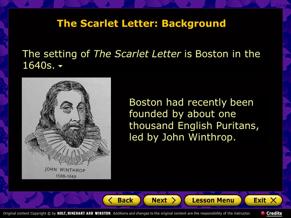 The Scarlet Letter: Background The setting of The Scarlet Letter is Boston in the 1640s. Boston had recently been founded by about one thousand Englis