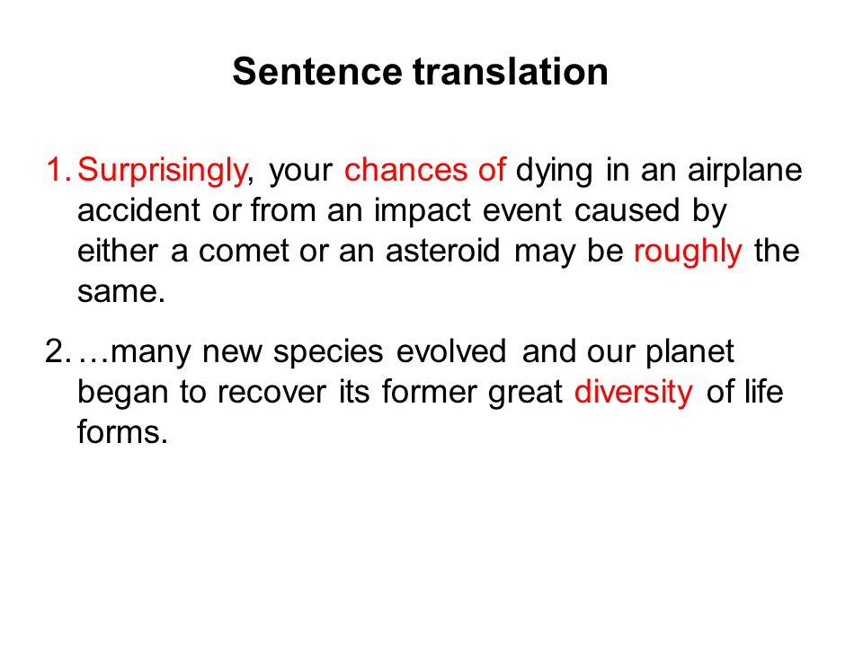 Sentence translation 1.Surprisingly, your chances of dying in an airplane accident or from an impact event caused by either a comet or an asteroid may